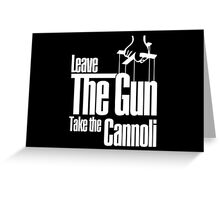 Leave the gun take the cannoli Greeting Card