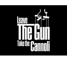 Leave the gun take the cannoli Photographic Print