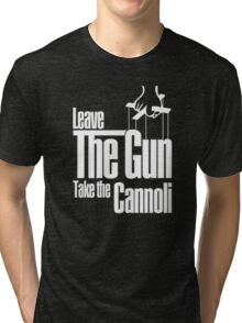 Leave the gun take the cannoli Tri-blend T-Shirt