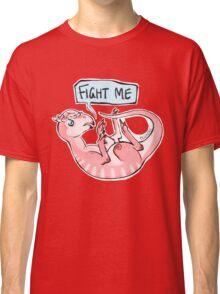 fight me Classic T-Shirt