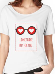 I only have eyes for you 1 Women's Relaxed Fit T-Shirt