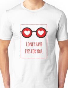 I only have eyes for you 1 Unisex T-Shirt