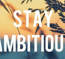Stay ambitious Sticker