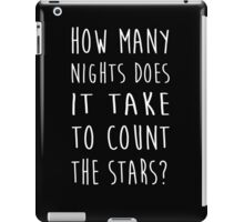 How Many Nights Does It Take To Count The Stars 2 iPad Case/Skin