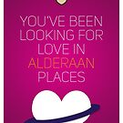 You've Been Looking For Love In Alderaan Places - Star Wars Love by The Eighty-Sixth Floor