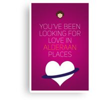 You've Been Looking For Love In Alderaan Places - Star Wars Love Canvas Print