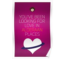 You've Been Looking For Love In Alderaan Places - Star Wars Love Poster