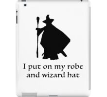 I Put On My Robe And Wizard Hat iPad Case/Skin