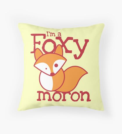 I'm a FOXY Moron with cute fox Throw Pillow