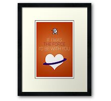 If I Was The Force I'd Be With You - Star Wars Love Framed Print