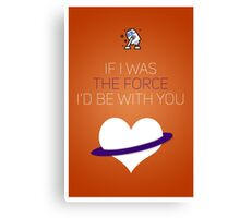 If I Was The Force I'd Be With You - Star Wars Love Canvas Print