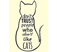 don't trust people who don't like cats Photographic Print