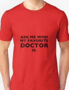 Ask me who my favorite Doctor is T-Shirt