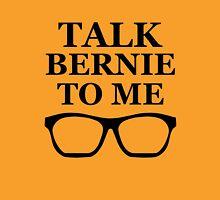 Talk Bernie To Me Unisex T-Shirt