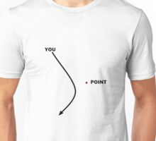 You missed the point Unisex T-Shirt