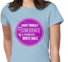 The Confidence of a Mediocre White Male Womens Fitted T-Shirt
