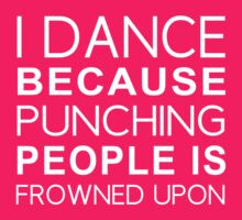 I dance because punching people is frowned upon by Butterfly Lover
