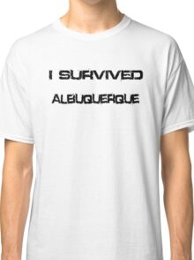 I Survived Albueuerque Classic T-Shirt