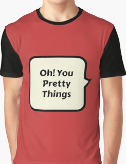 oh! you pretty things Graphic T-Shirt