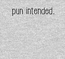 Pun Intended. Unisex T-Shirt