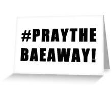 #PRAYTHEBAEAWAY Greeting Card