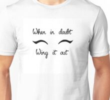 Eyeliner Make up- when in doubt, wing it out Unisex T-Shirt