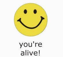 Smile, you're alive! by jarettwegner