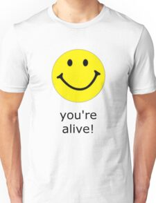 Smile, you're alive! Unisex T-Shirt