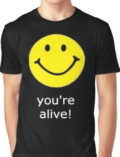 Smile, you're alive! White text Graphic T-Shirt