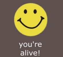 Smile, you're alive! White text by jarettwegner