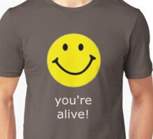 Smile, you're alive! White text Unisex T-Shirt