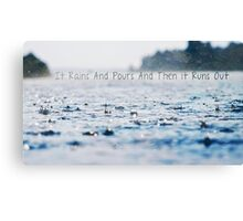 It Rains and Pours and Then It Runs Out Canvas Print