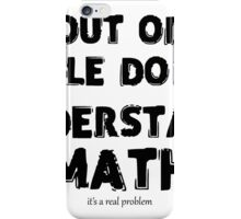 7 OUT OF 3 PEOPLE DO NOT UNDERSTAND MATH (it's a real problem) iPhone Case/Skin