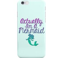 Actually, I'm A Mermaid iPhone Case/Skin