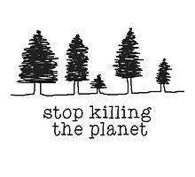 'Stop Killing The Planet' Sketch Print Photographic Print