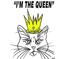 I'm The Queen - Cat Design by Vincent J. Newman
