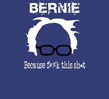 Bernie Because F#%k Th*s Shit Unisex T-Shirt