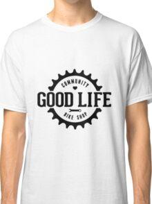Good life Classic T-Shirt