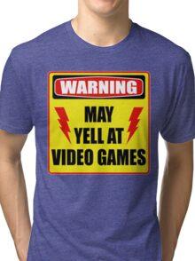 Warning! May yell at videogames. Tri-blend T-Shirt