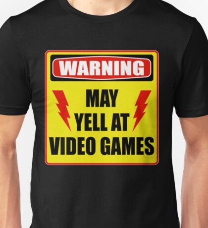 Warning! May yell at videogames. Unisex T-Shirt