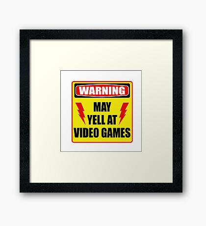 Warning! May yell at videogames. Framed Print