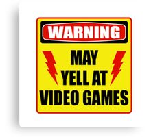 Warning! May yell at videogames. Canvas Print
