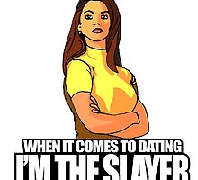 When It Comes to Dating, I'M the Slayer by TheJacket