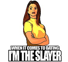 When It Comes to Dating, I'M the Slayer Photographic Print