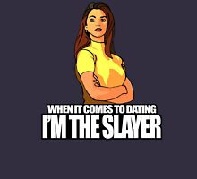When It Comes to Dating, I'M the Slayer Unisex T-Shirt