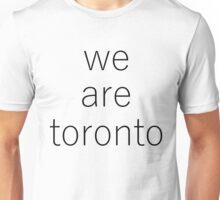 WE ARE TORONTO Unisex T-Shirt