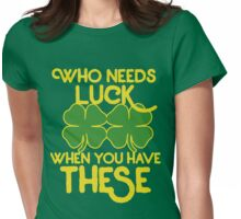 Who needs luck when you have these funny st patricks day  Womens Fitted T-Shirt
