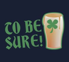 To be sure! Green beer drinking pub St Patricks Kids Tee