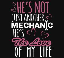 He 's Not Just Another Mechanic He's The Love Of My Life by supercooltshirt