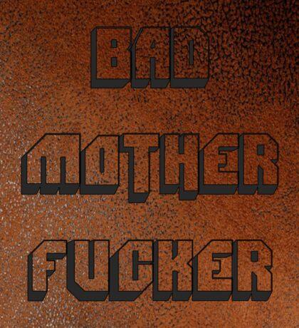 BAD MOTHER FUCKER 1 Sticker